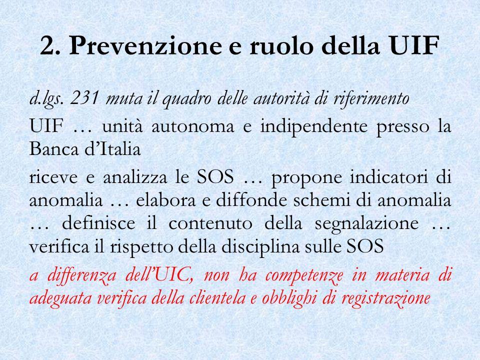 2. Prevenzione e ruolo della UIF d.lgs. 231 muta il quadro delle autorità di riferimento UIF … unità autonoma e indipendente presso la Banca dItalia r