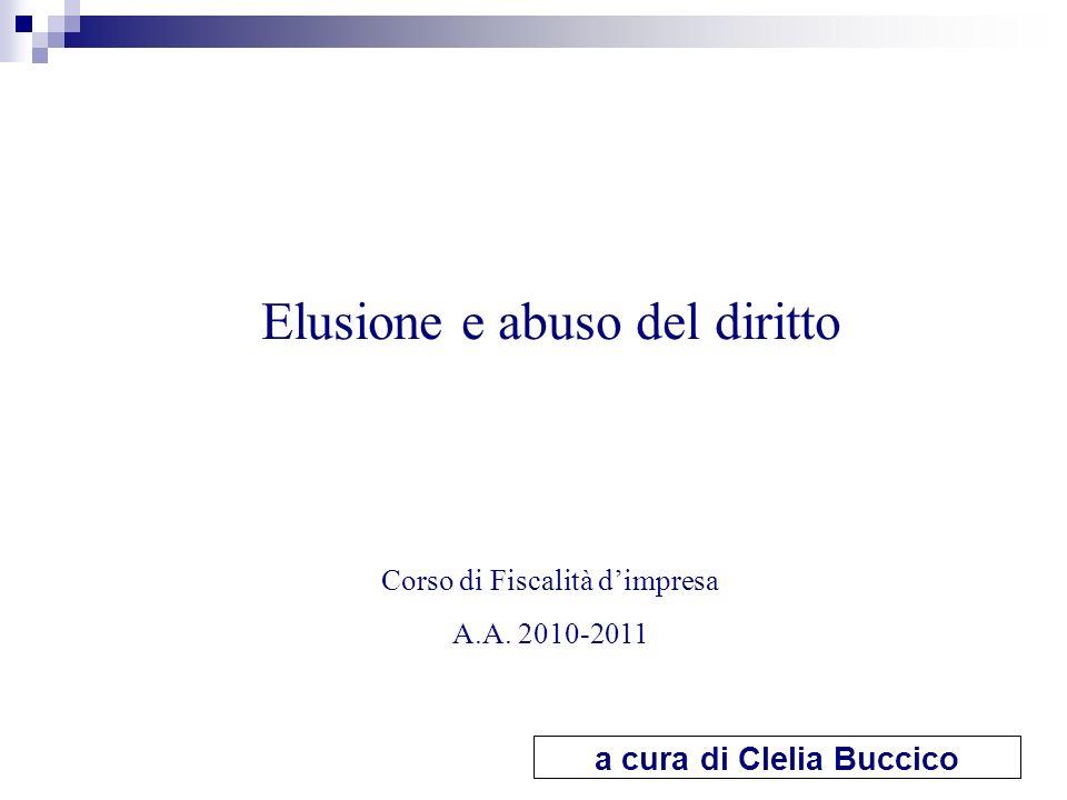 a cura di Clelia Buccico Elusione e abuso del diritto Corso di Fiscalità dimpresa A.A. 2010-2011