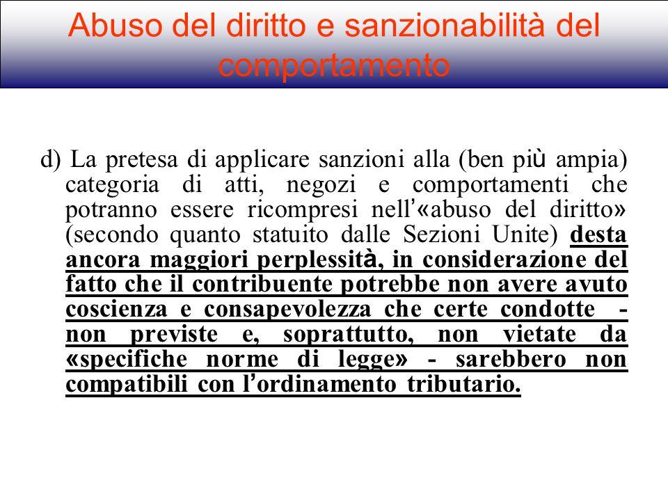 d) La pretesa di applicare sanzioni alla (ben pi ù ampia) categoria di atti, negozi e comportamenti che potranno essere ricompresi nell « abuso del di