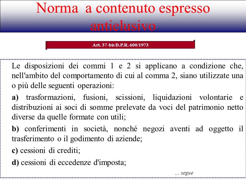Norma a contenuto espresso antielusivo Art. 37-bis D.P.R. 600/1973 Le disposizioni dei commi 1 e 2 si applicano a condizione che, nell'ambito del comp