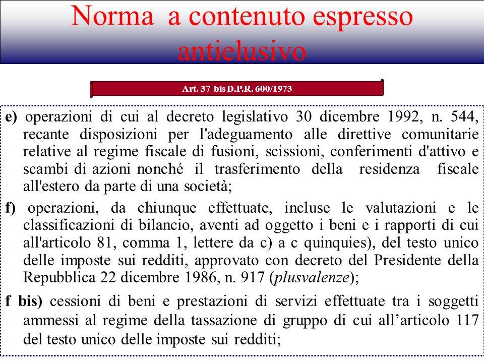 Norma a contenuto espresso antielusivo Art. 37-bis D.P.R. 600/1973 e) operazioni di cui al decreto legislativo 30 dicembre 1992, n. 544, recante dispo