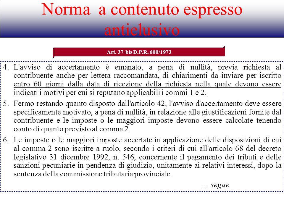 Norma a contenuto espresso antielusivo Art. 37-bis D.P.R. 600/1973 4.L'avviso di accertamento è emanato, a pena di nullità, previa richiesta al contri