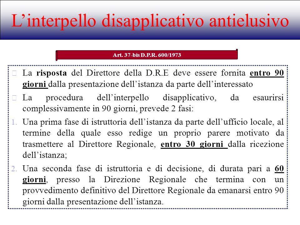 Linterpello disapplicativo antielusivo Art. 37-bis D.P.R. 600/1973 La risposta del Direttore della D.R.E deve essere fornita entro 90 giorni dalla pre