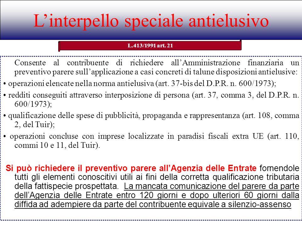 Linterpello speciale antielusivo L.413/1991 art. 21 Consente al contribuente di richiedere allAmministrazione finanziaria un preventivo parere sullapp