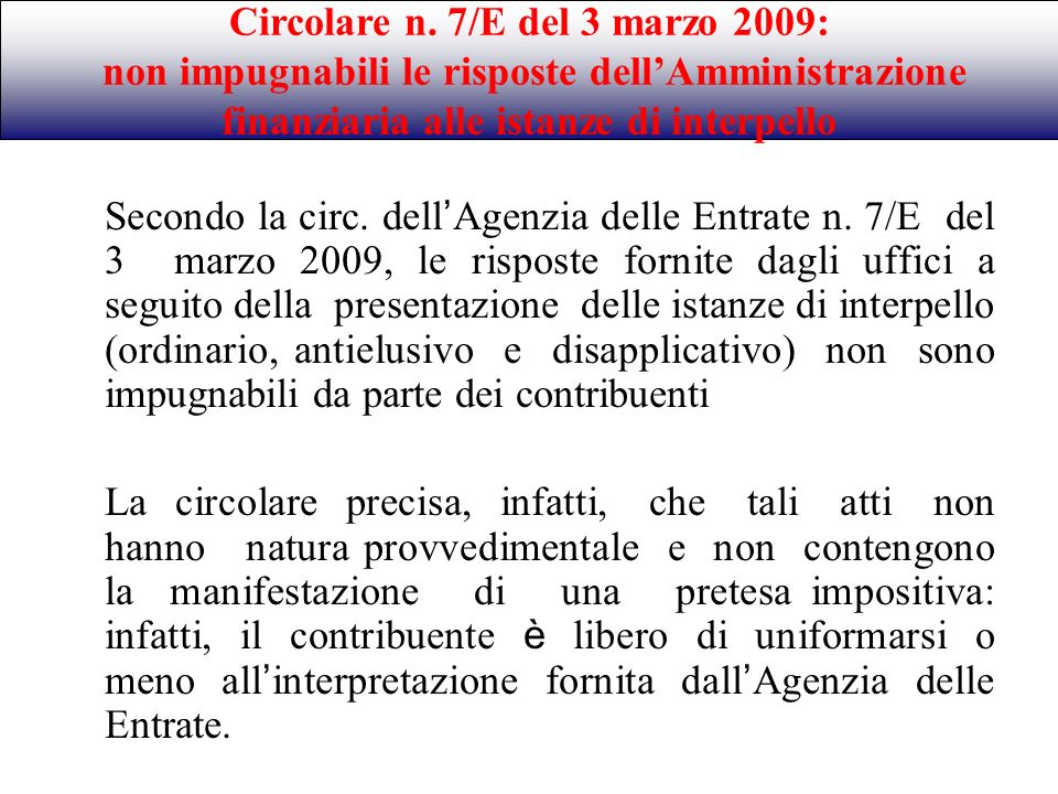 Secondo la circ. dell Agenzia delle Entrate n. 7/E del 3 marzo 2009, le risposte fornite dagli uffici a seguito della presentazione delle istanze di i