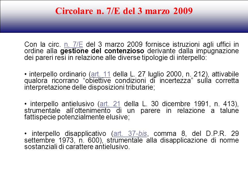 Con la circ. n. 7/E del 3 marzo 2009 fornisce istruzioni agli uffici in ordine alla gestione del contenzioso derivante dalla impugnazione dei pareri r