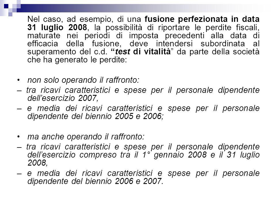 Nel caso, ad esempio, di una fusione perfezionata in data 31 luglio 2008, la possibilità di riportare le perdite fiscali, maturate nei periodi di impo