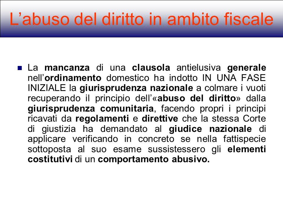 La mancanza di una clausola antielusiva generale nellordinamento domestico ha indotto IN UNA FASE INIZIALE la giurisprudenza nazionale a colmare i vuo