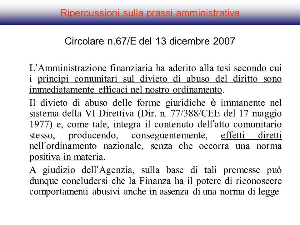 Circolare n.67/E del 13 dicembre 2007 L Amministrazione finanziaria ha aderito alla tesi secondo cui i principi comunitari sul divieto di abuso del di