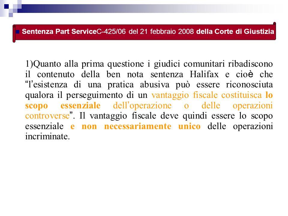 1)Quanto alla prima questione i giudici comunitari ribadiscono il contenuto della ben nota sentenza Halifax e cio è che l esistenza di una pratica abu