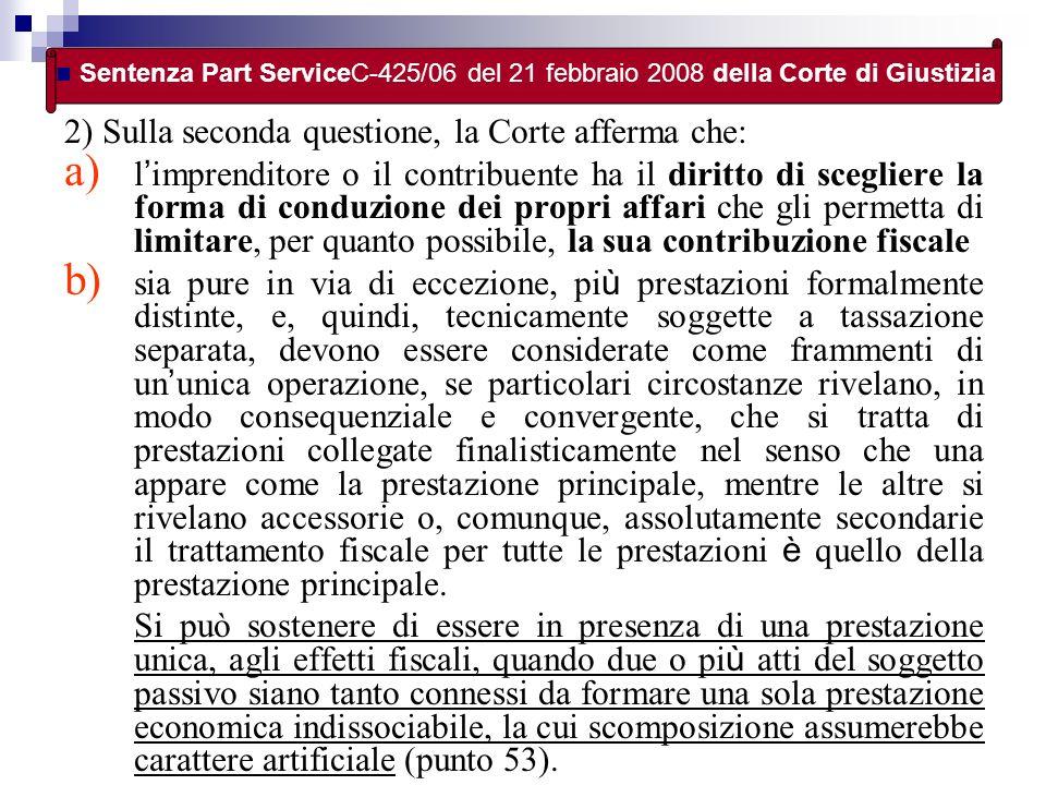 2) Sulla seconda questione, la Corte afferma che: a) l imprenditore o il contribuente ha il diritto di scegliere la forma di conduzione dei propri aff