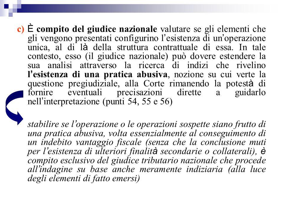 c) È compito del giudice nazionale valutare se gli elementi che gli vengono presentati configurino l esistenza di un operazione unica, al di l à della