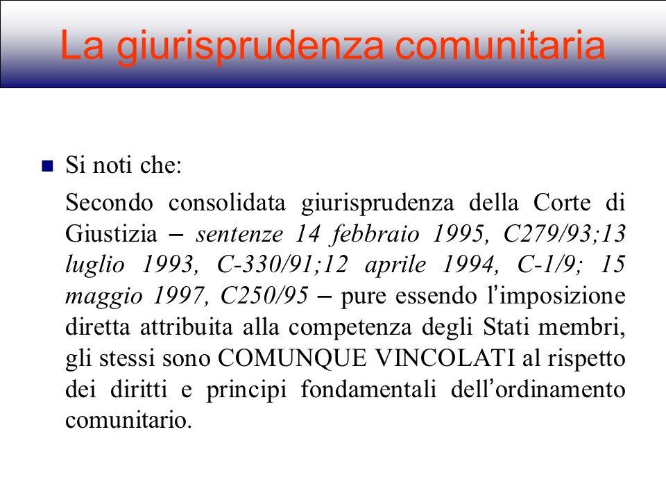 Si noti che: Secondo consolidata giurisprudenza della Corte di Giustizia – sentenze 14 febbraio 1995, C279/93;13 luglio 1993, C-330/91;12 aprile 1994,