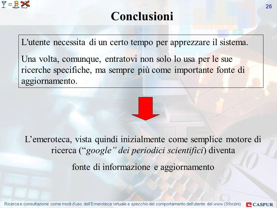 Ricerca e consultazione come modi duso dellEmeroteca virtuale e specchio del comportamento dellutente del www (Sforzini) 26 Conclusioni L utente necessita di un certo tempo per apprezzare il sistema.