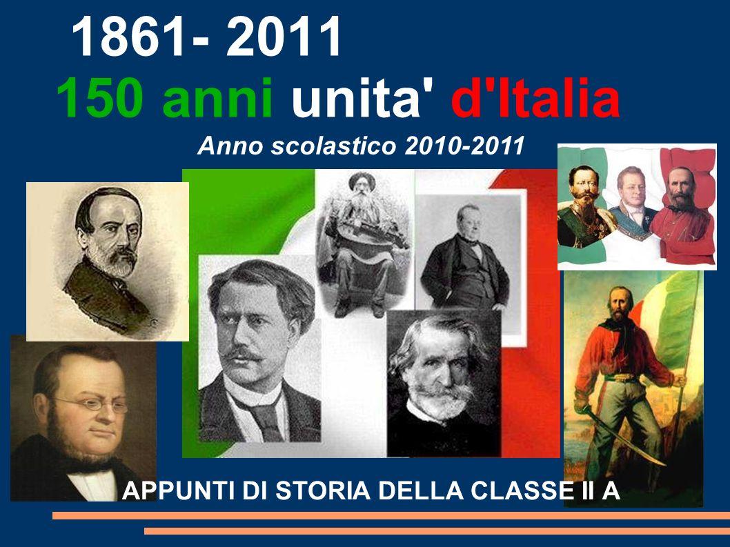 1861- 2011 150 anni unita' d'Italia APPUNTI DI STORIA DELLA CLASSE II A Anno scolastico 2010-2011