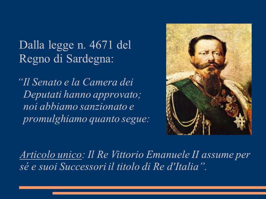 Il Senato e la Camera dei Deputati hanno approvato; noi abbiamo sanzionato e promulghiamo quanto segue: Articolo unico: Il Re Vittorio Emanuele II ass
