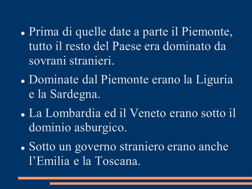 Prima di quelle date a parte il Piemonte, tutto il resto del Paese era dominato da sovrani stranieri. Dominate dal Piemonte erano la Liguria e la Sard