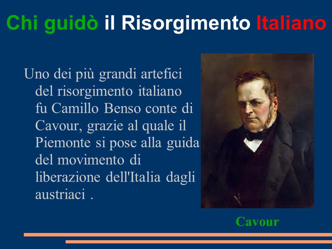 Chi guidò il Risorgimento Italiano Uno dei più grandi artefici del risorgimento italiano fu Camillo Benso conte di Cavour, grazie al quale il Piemonte