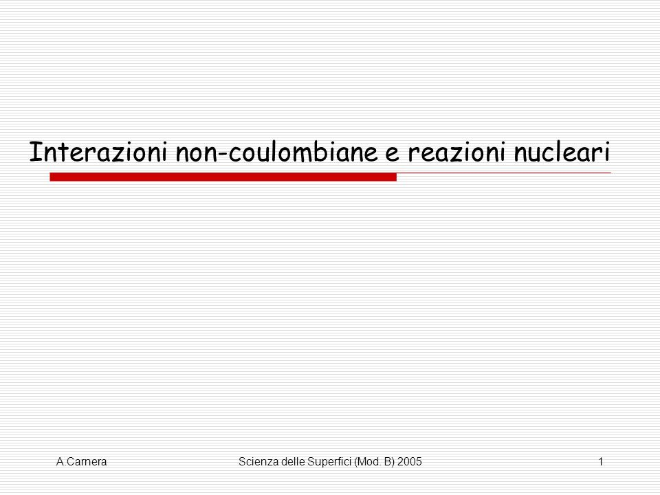 A.CarneraScienza delle Superfici (Mod. B) 20051 Interazioni non-coulombiane e reazioni nucleari