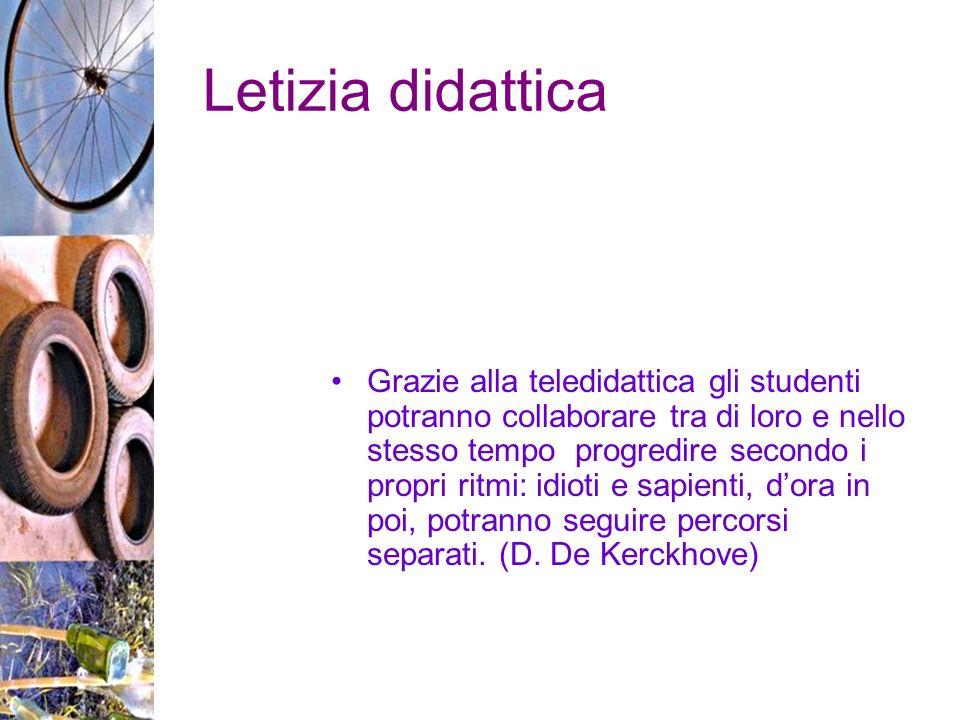 Letizia didattica Grazie alla teledidattica gli studenti potranno collaborare tra di loro e nello stesso tempo progredire secondo i propri ritmi: idioti e sapienti, dora in poi, potranno seguire percorsi separati.