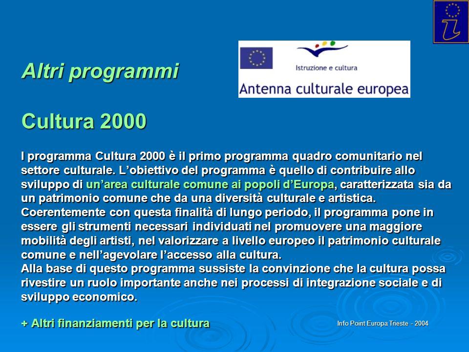 Info Point Europa Trieste - 2004 Altri programmi Cultura 2000 l programma Cultura 2000 è il primo programma quadro comunitario nel settore culturale.