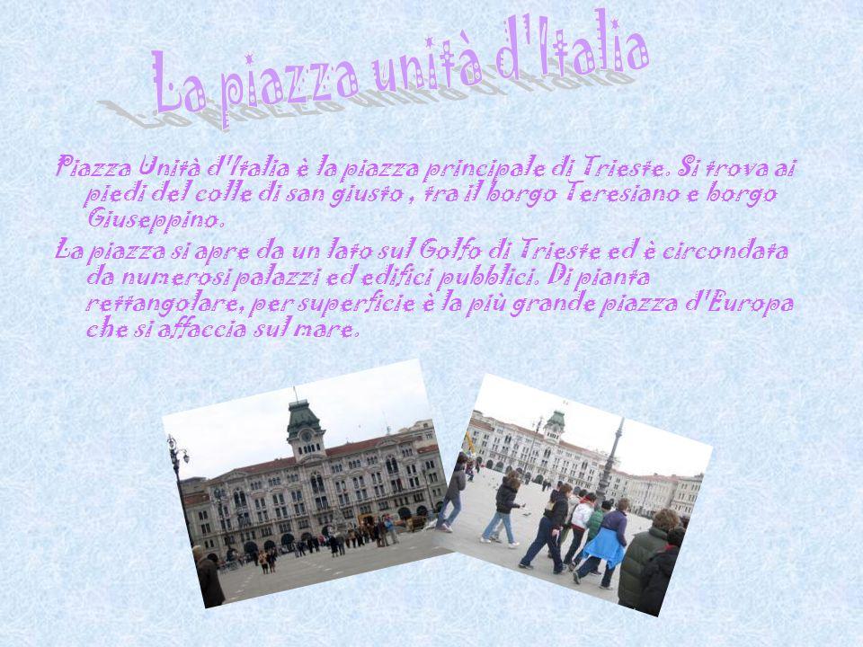 Piazza Unità d'Italia è la piazza principale di Trieste. Si trova ai piedi del colle di san giusto, tra il borgo Teresiano e borgo Giuseppino. La piaz
