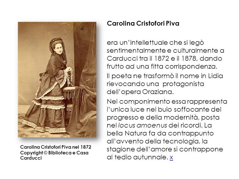 Carolina Cristofori Piva nel 1872 Copyright © Biblioteca e Casa Carducci Carolina Cristofori Piva era unintellettuale che si legò sentimentalmente e c
