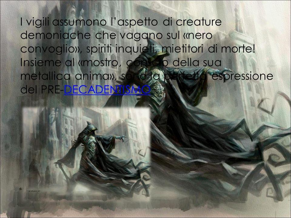 I vigili assumono laspetto di creature demoniache che vagano sul «nero convoglio», spiriti inquieti, mietitori di morte! Insieme al «mostro, conscio d