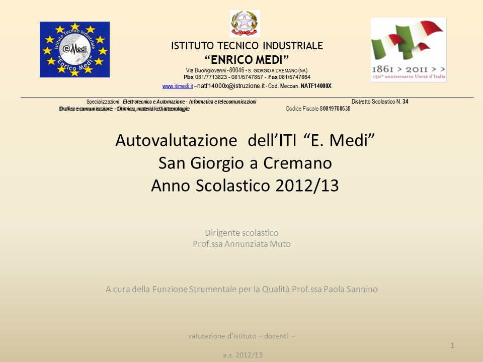 Autovalutazione dellITI E. Medi San Giorgio a Cremano Anno Scolastico 2012/13 Dirigente scolastico Prof.ssa Annunziata Muto A cura della Funzione Stru