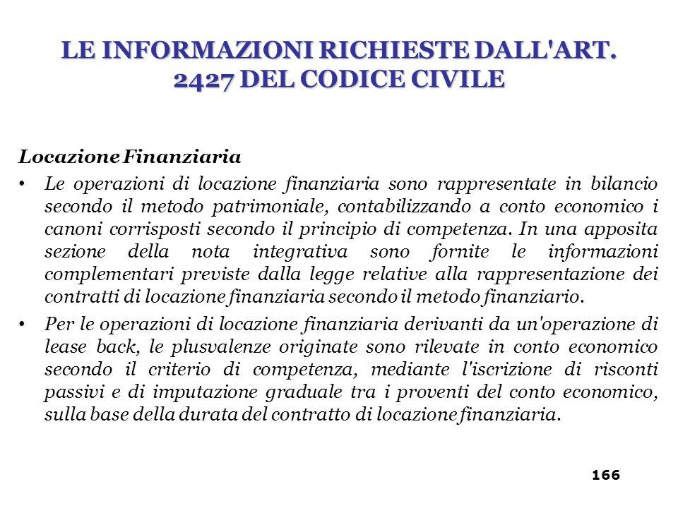 Locazione Finanziaria Le operazioni di locazione finanziaria sono rappresentate in bilancio secondo il metodo patrimoniale, contabilizzando a conto ec