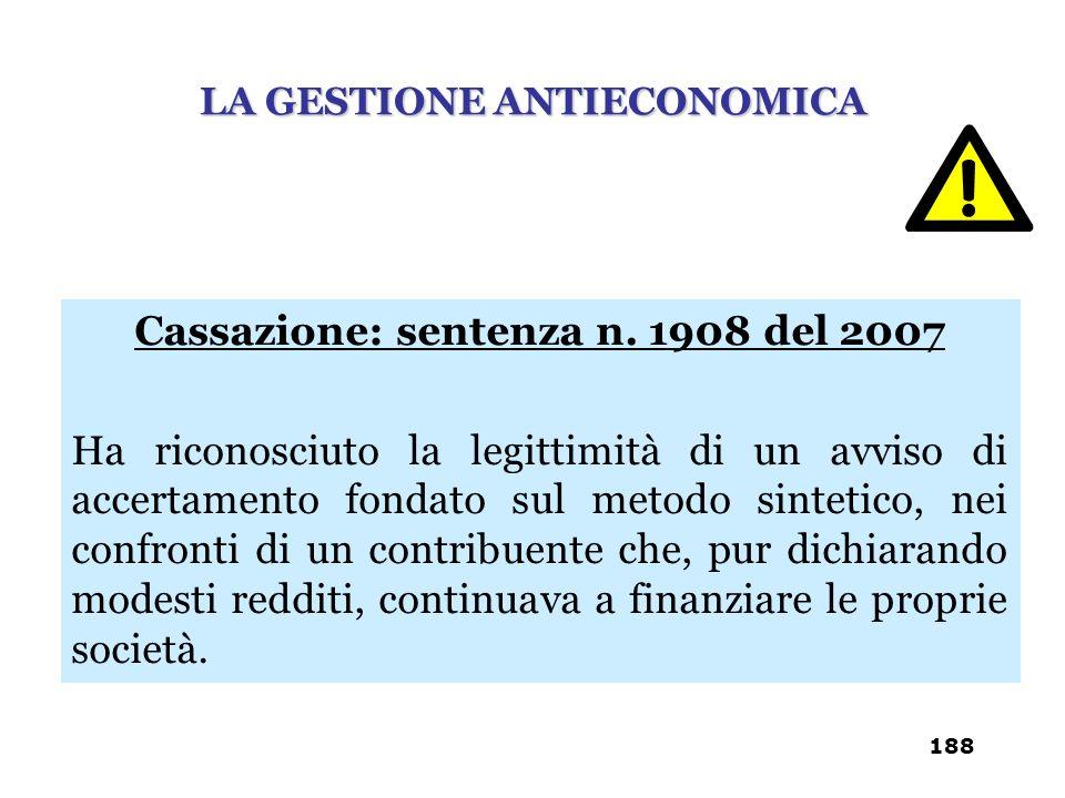 Cassazione: sentenza n. 1908 del 2007 Ha riconosciuto la legittimità di un avviso di accertamento fondato sul metodo sintetico, nei confronti di un co