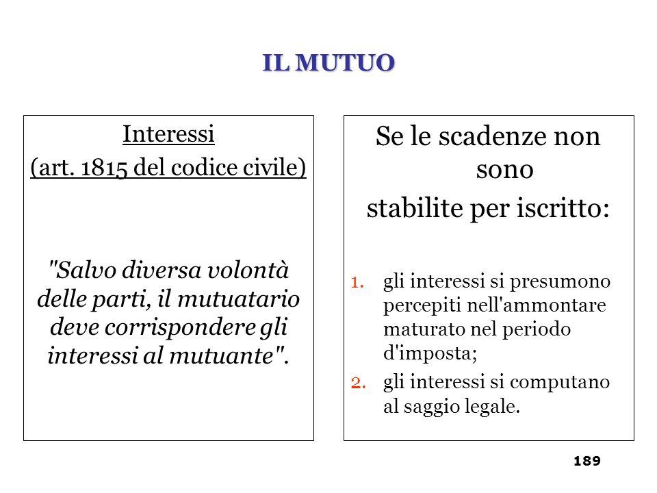 Se le scadenze non sono stabilite per iscritto: 1.gli interessi si presumono percepiti nell'ammontare maturato nel periodo d'imposta; 2.gli interessi