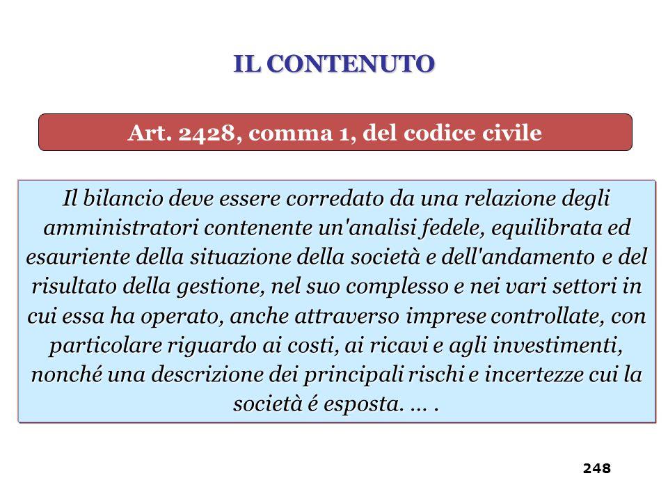 Art. 2428, comma 1, del codice civile Il bilancio deve essere corredato da una relazione degli amministratori contenente un'analisi fedele, equilibrat