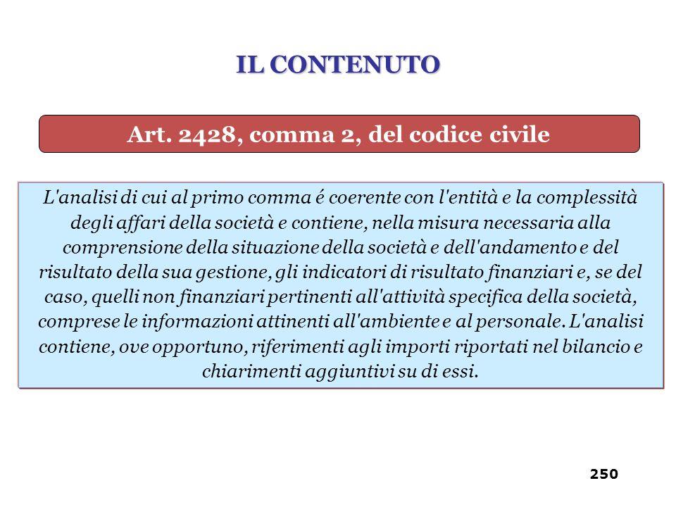 Art. 2428, comma 2, del codice civile L'analisi di cui al primo comma é coerente con l'entità e la complessità degli affari della società e contiene,
