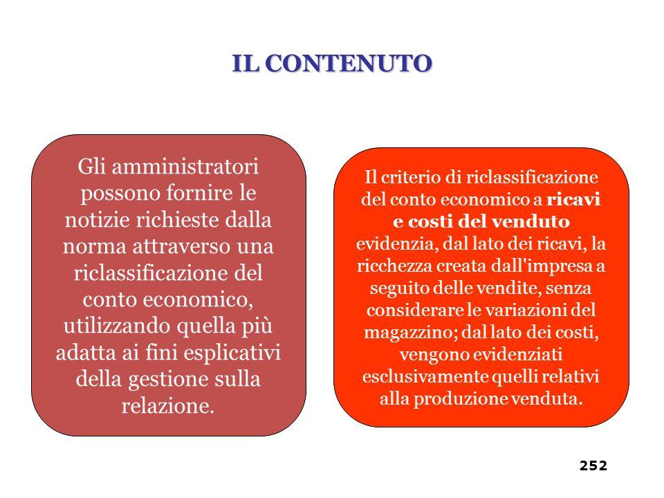 Gli amministratori possono fornire le notizie richieste dalla norma attraverso una riclassificazione del conto economico, utilizzando quella più adatt
