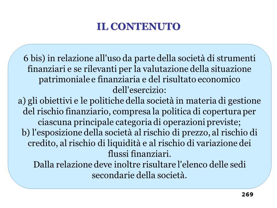 6 bis) in relazione all'uso da parte della società di strumenti finanziari e se rilevanti per la valutazione della situazione patrimoniale e finanziar