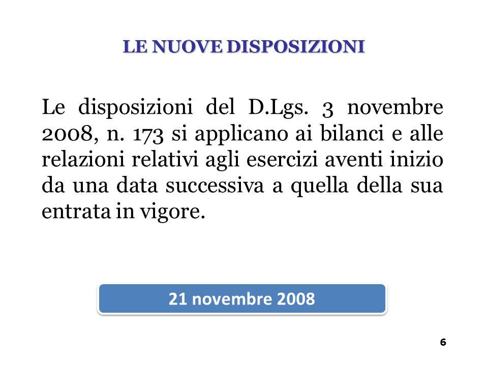 Le disposizioni del D.Lgs. 3 novembre 2008, n. 173 si applicano ai bilanci e alle relazioni relativi agli esercizi aventi inizio da una data successiv