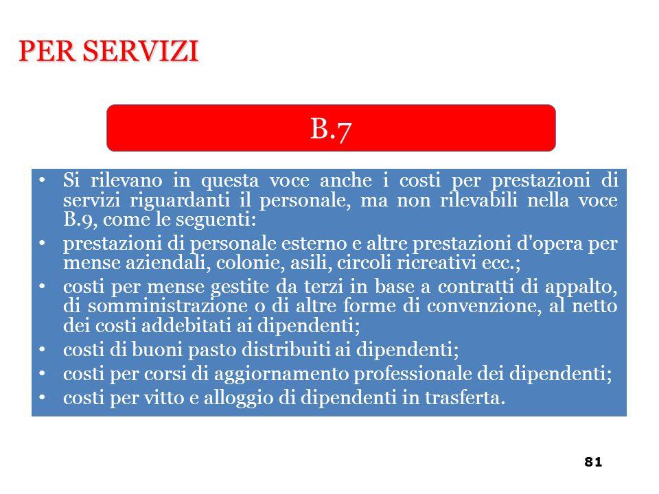 Si rilevano in questa voce anche i costi per prestazioni di servizi riguardanti il personale, ma non rilevabili nella voce B.9, come le seguenti: pres