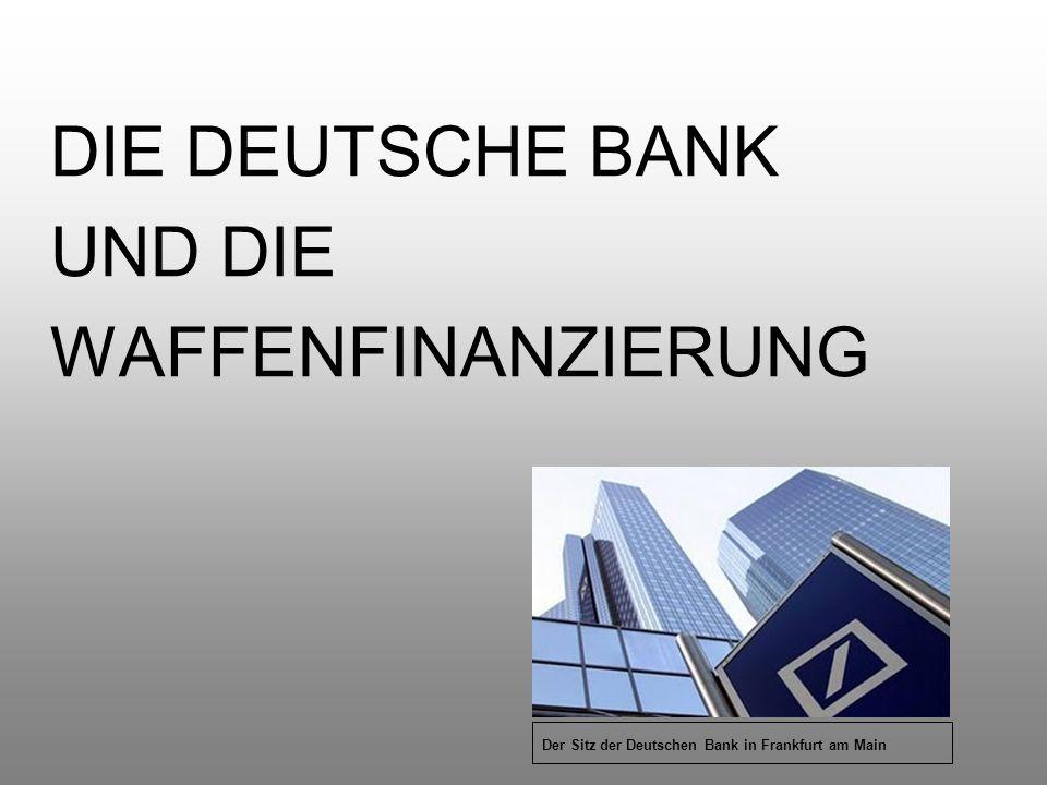 DIE DEUTSCHE BANK UND DIE WAFFENFINANZIERUNG Der Sitz der Deutschen Bank in Frankfurt am Main