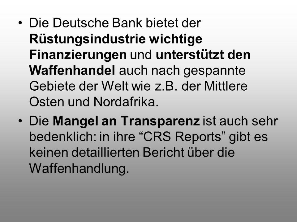 Die Deutsche Bank bietet der Rüstungsindustrie wichtige Finanzierungen und unterstützt den Waffenhandel auch nach gespannte Gebiete der Welt wie z.B.