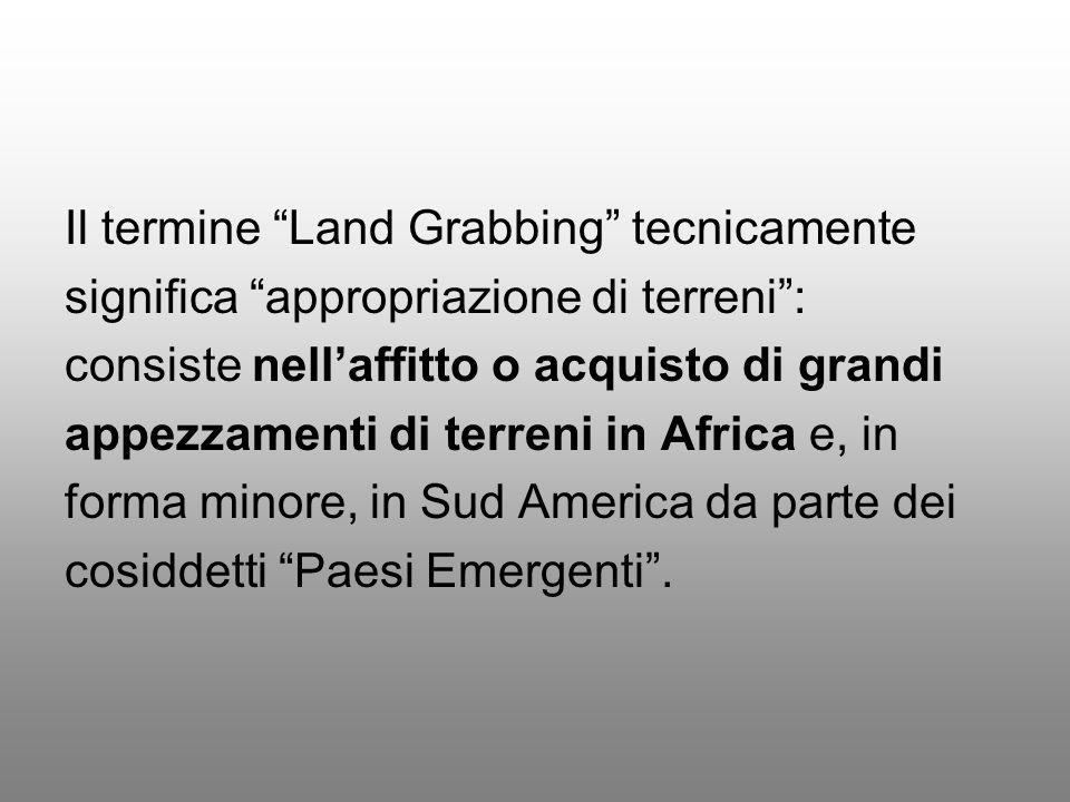 Il termine Land Grabbing tecnicamente significa appropriazione di terreni: consiste nellaffitto o acquisto di grandi appezzamenti di terreni in Africa