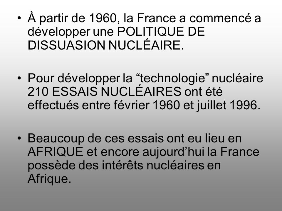 À partir de 1960, la France a commencé a développer une POLITIQUE DE DISSUASION NUCLÉAIRE. Pour développer la technologie nucléaire 210 ESSAIS NUCLÉAI