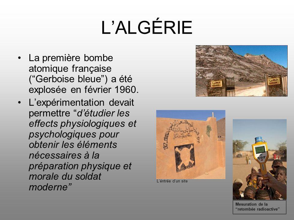 LALGÉRIE La première bombe atomique française (Gerboise bleue) a été explosée en février 1960. Lexpérimentation devait permettre détudier les effects