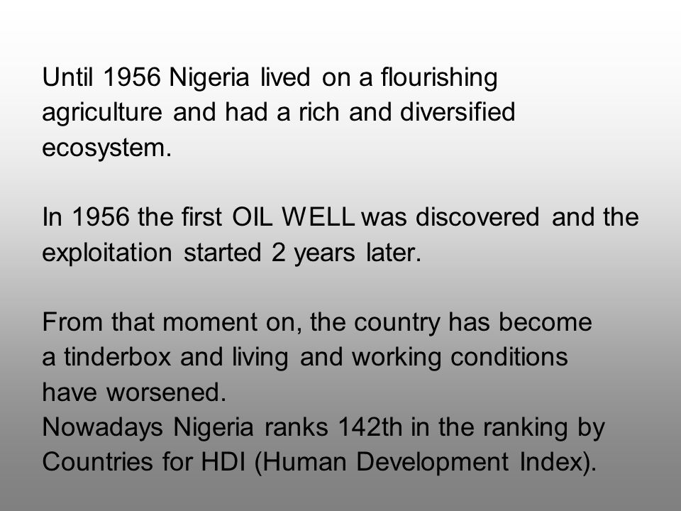 Until 1956 Nigeria lived on a flourishing agriculture and had a rich and diversified ecosystem.