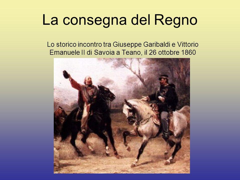 La consegna del Regno Lo storico incontro tra Giuseppe Garibaldi e Vittorio Emanuele II di Savoia a Teano, il 26 ottobre 1860