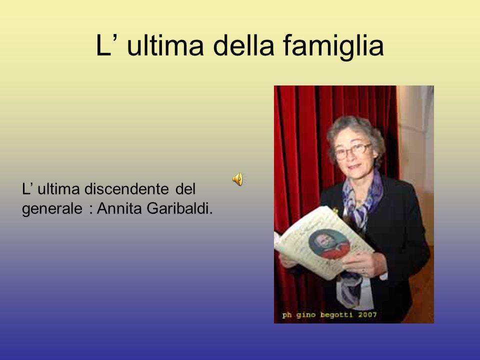 L ultima della famiglia L ultima discendente del generale : Annita Garibaldi.