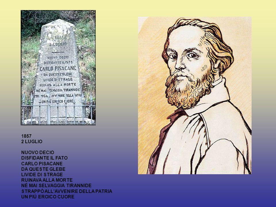 1857 2 LUGLIO NUOVO DECIO DISFIDANTE IL FATO CARLO PISACANE DA QUESTE GLEBE LIVIDE DI STRAGE RUINAVA ALLA MORTE NÉ MAI SELVAGGIA TIRANNIDE STRAPPÒ ALL