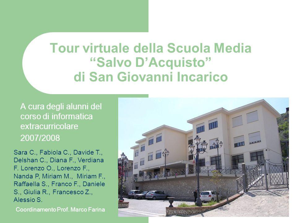 Tour virtuale della Scuola Media Salvo DAcquisto di San Giovanni Incarico A cura degli alunni del corso di informatica extracurricolare 2007/2008 Sara