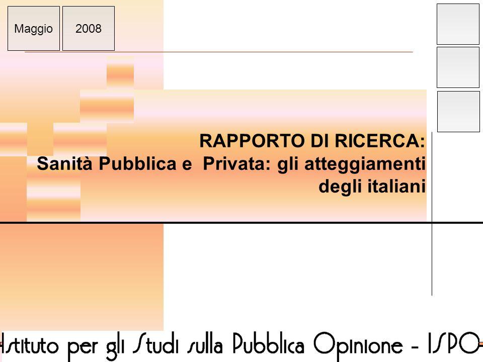 ISPO RAPPORTO DI RICERCA: Sanità Pubblica e Privata: gli atteggiamenti degli italiani Maggio2008