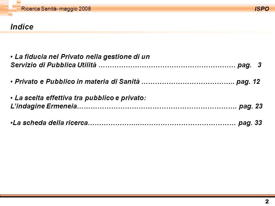 ISPO Ricerca Sanità- maggio 2008 2 Indice La fiducia nel Privato nella gestione di un Servizio di Pubblica Utilità …………………………………………………… pag.